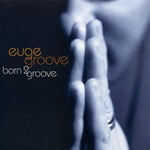 euege groove,born 2 groove